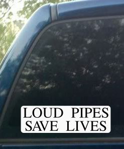 Loud Pipes Saves Lives decal sticker on truck window