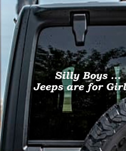 Vinyl decal sticker on jeep reading silly boys jeeps are for girls